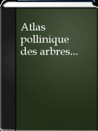 Atlas pollinique des arbres et de quelques arbustes indigènes du Québec, de Pierre J.H. Richard. Source : Internet : https://search.library.utoronto.ca/details?1842854&uuid=6bd3ea4-02cc-4212-931d-e2741ee7d251.
